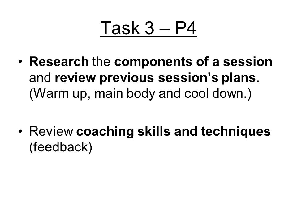 Task 3 – P4 Research the components of a session and review previous session's plans. (Warm up, main body and cool down.)
