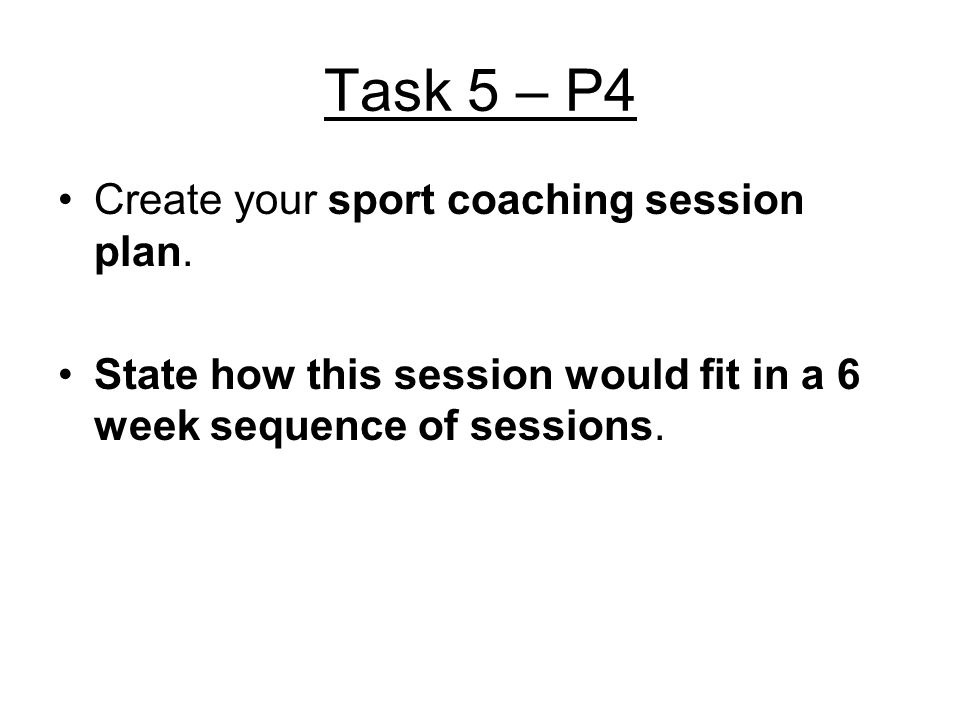 Task 5 – P4 Create your sport coaching session plan.
