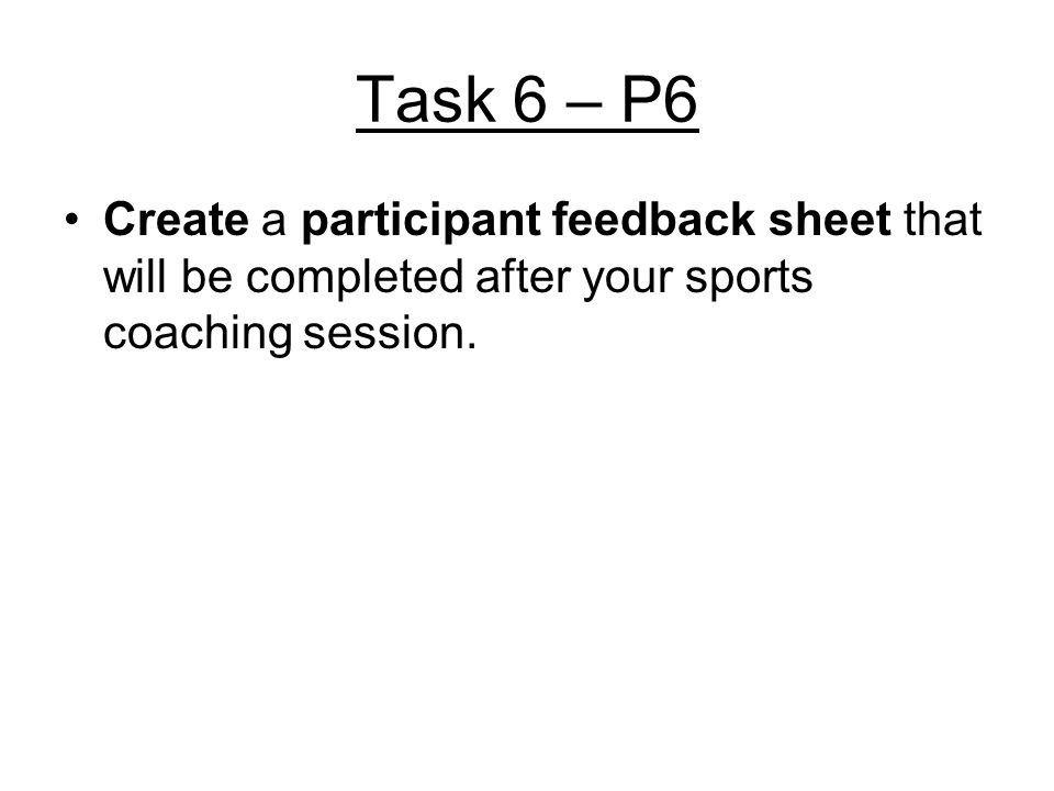 Task 6 – P6 Create a participant feedback sheet that will be completed after your sports coaching session.