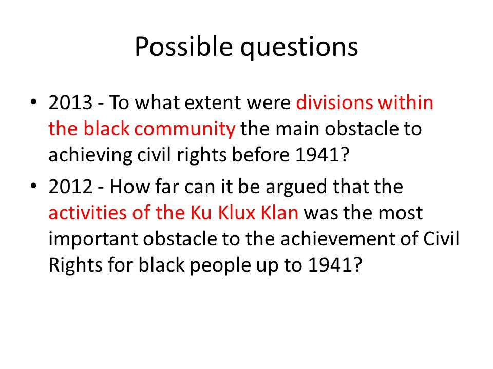 Possible questions 2013 - To what extent were divisions within the black community the main obstacle to achieving civil rights before 1941
