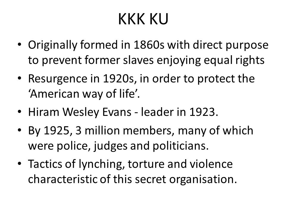 KKK KU Originally formed in 1860s with direct purpose to prevent former slaves enjoying equal rights.