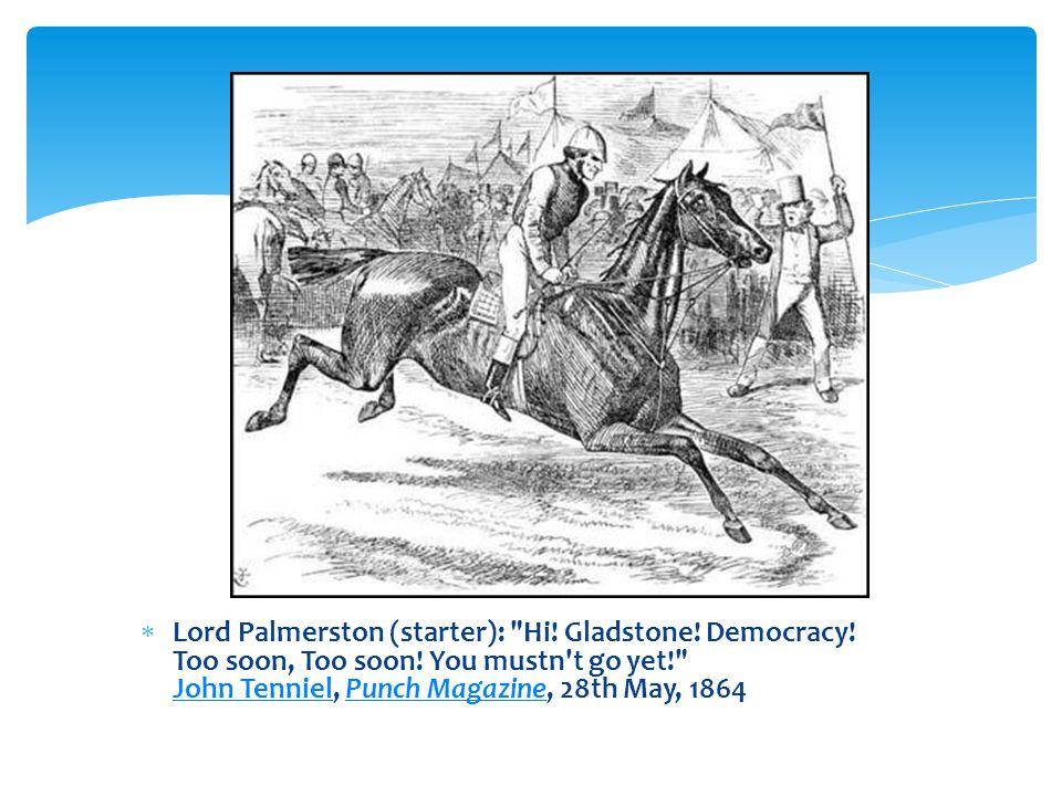 Lord Palmerston (starter): Hi. Gladstone. Democracy