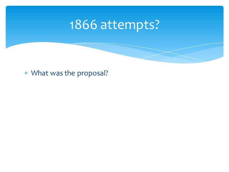 1866 attempts What was the proposal