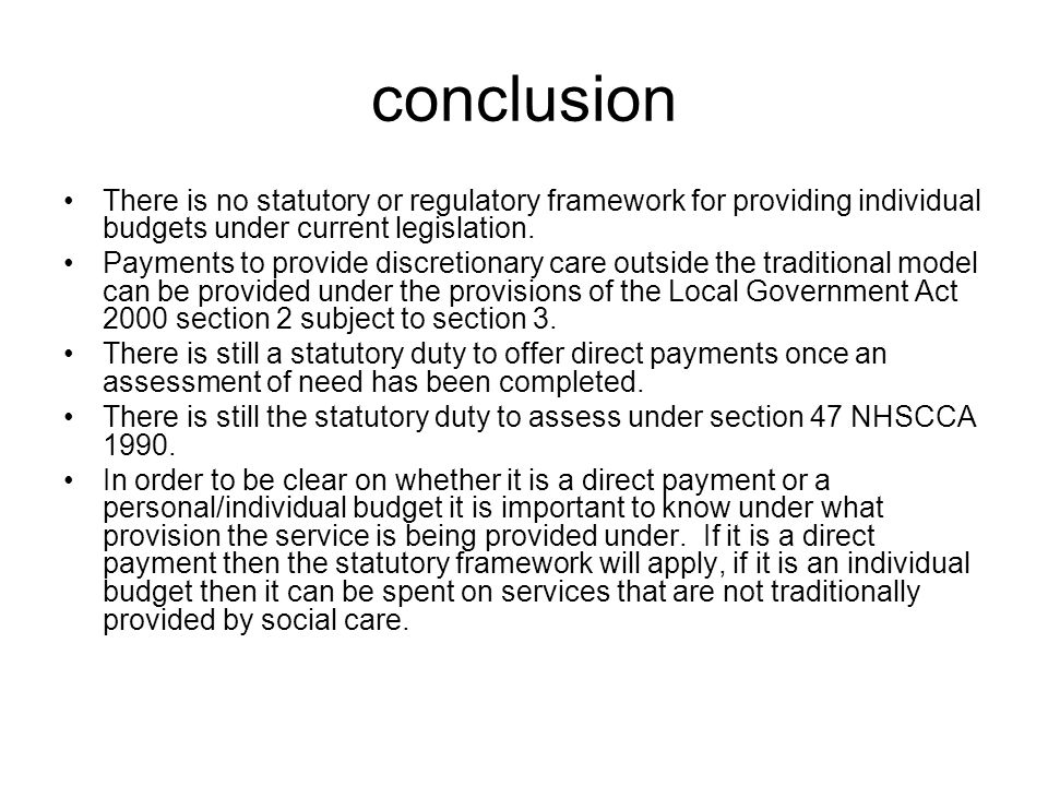 conclusion There is no statutory or regulatory framework for providing individual budgets under current legislation.