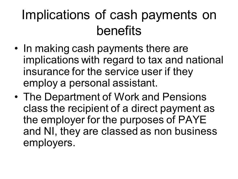 Implications of cash payments on benefits