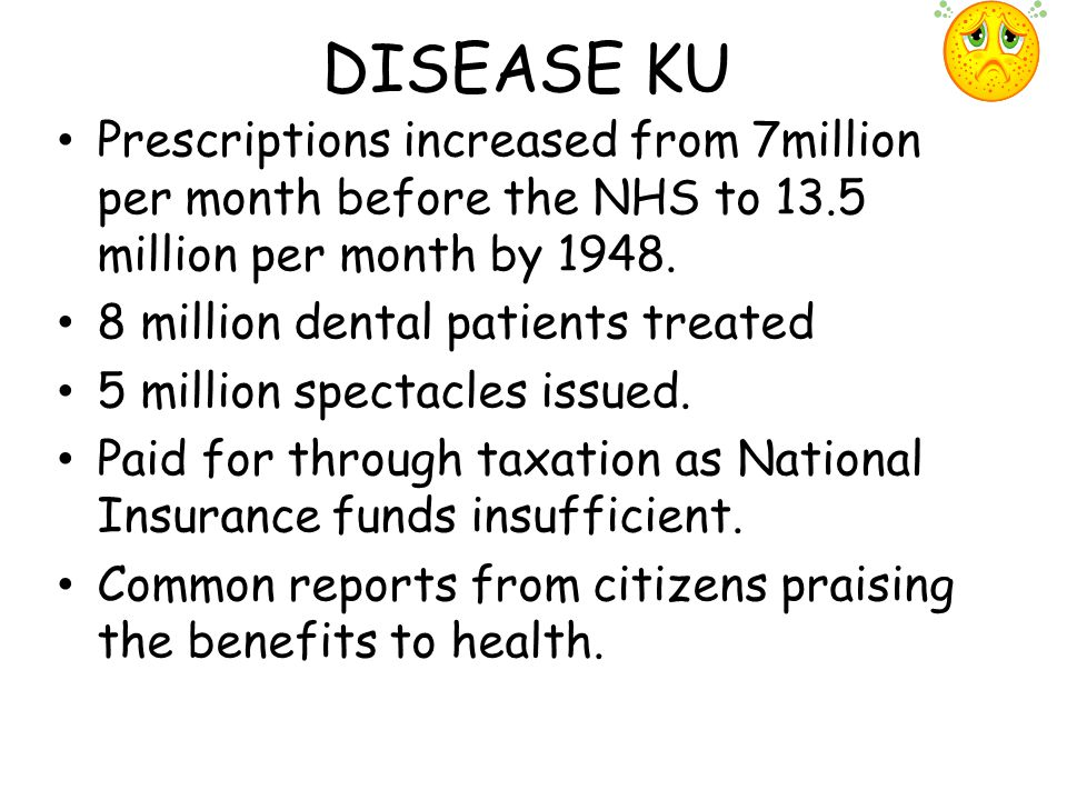 DISEASE KU Prescriptions increased from 7million per month before the NHS to 13.5 million per month by 1948.