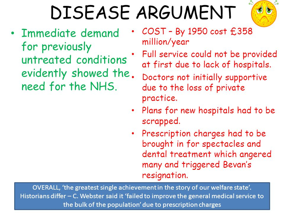 DISEASE ARGUMENT Immediate demand for previously untreated conditions evidently showed the need for the NHS.
