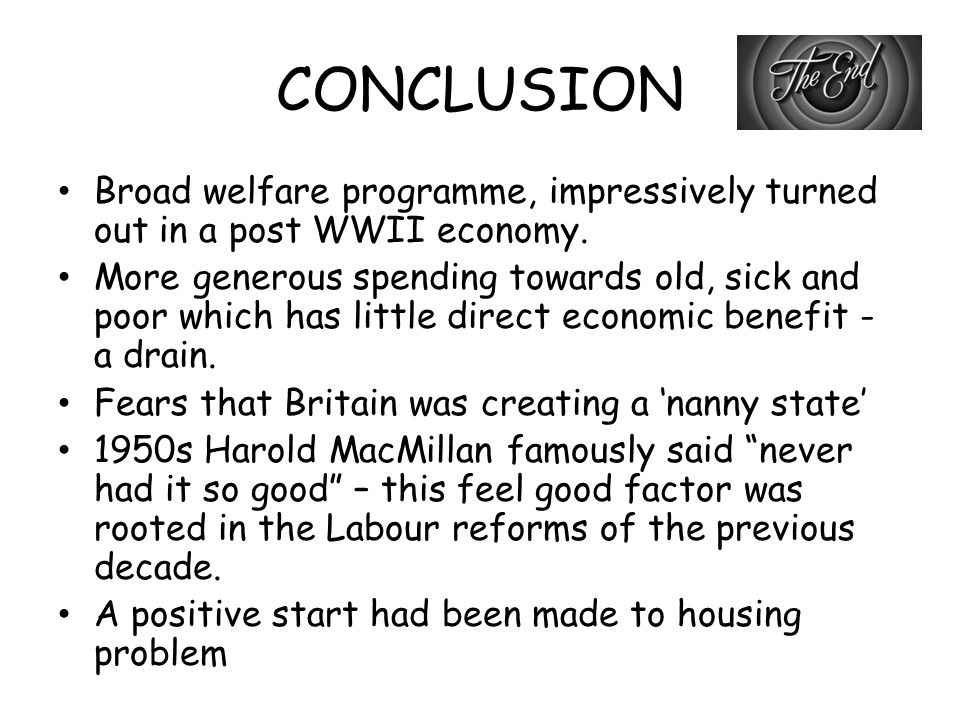 CONCLUSION Broad welfare programme, impressively turned out in a post WWII economy.