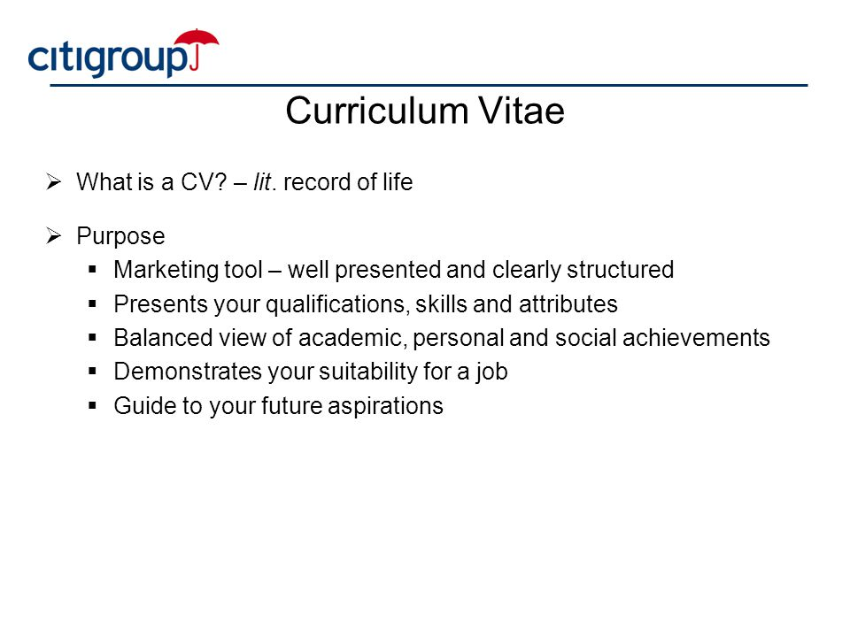 Curriculum Vitae What is a CV – lit. record of life Purpose