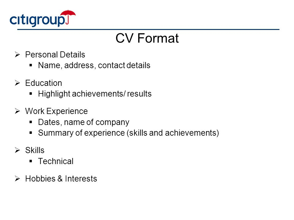 CV Format Personal Details Name, address, contact details Education