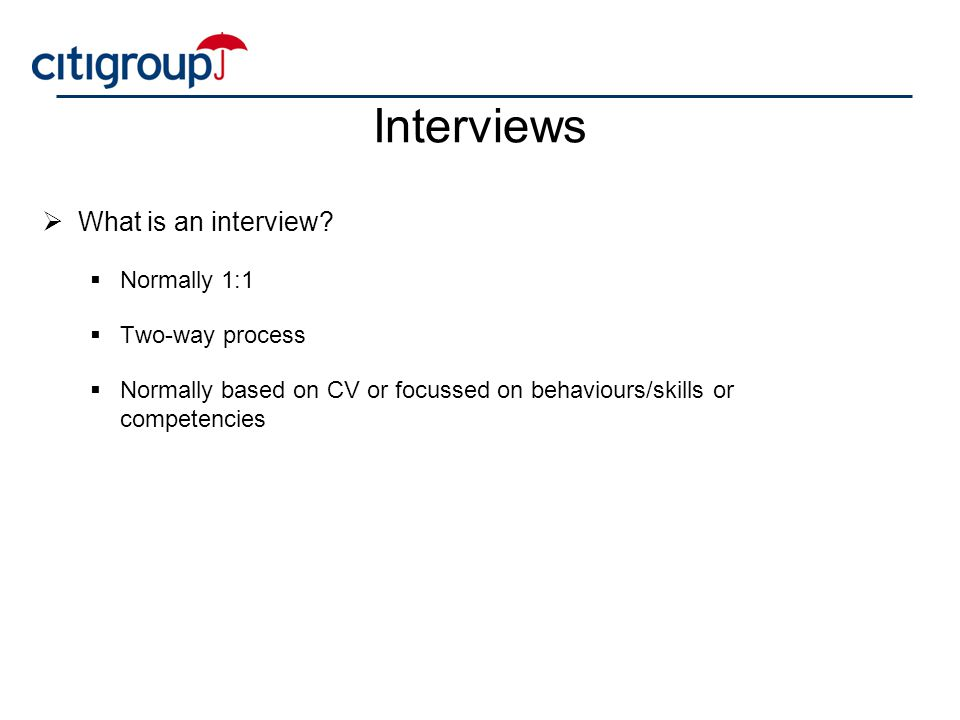 Interviews What is an interview Normally 1:1 Two-way process