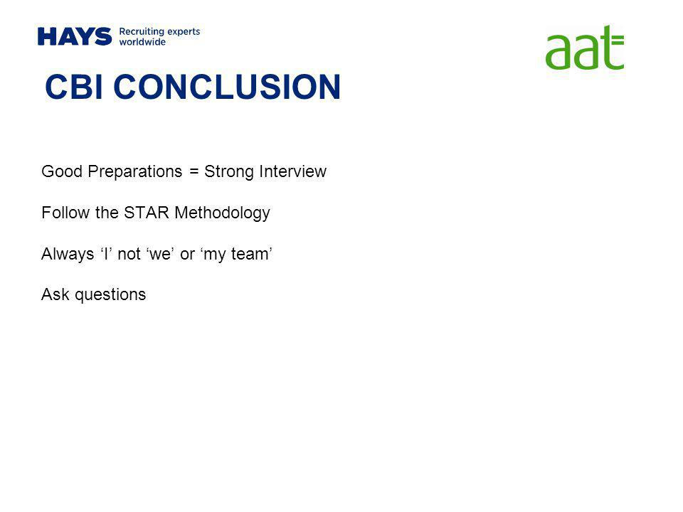 CBI CONCLUSION Good Preparations = Strong Interview Follow the STAR Methodology Always 'I' not 'we' or 'my team' Ask questions