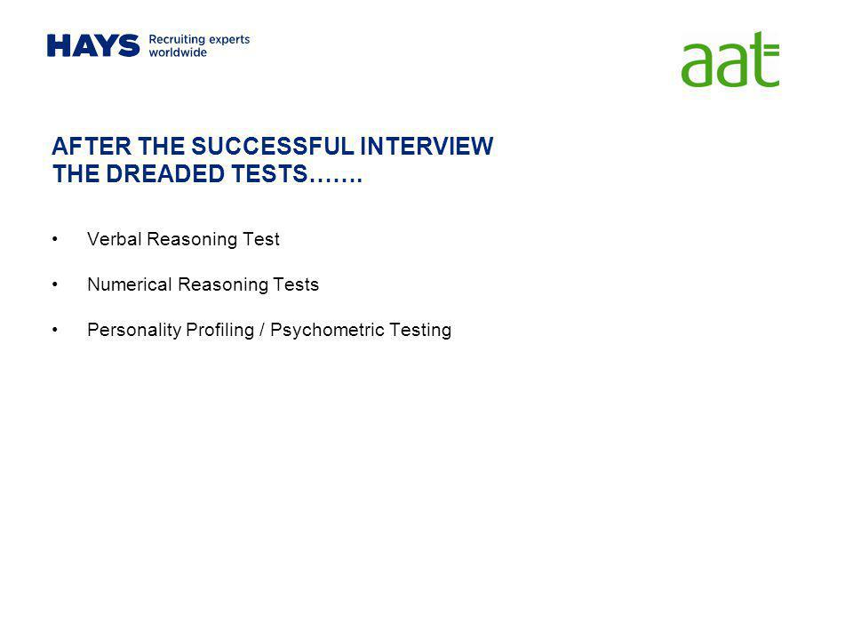 AFTER THE SUCCESSFUL INTERVIEW THE DREADED TESTS…….