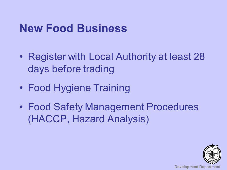 New Food Business Register with Local Authority at least 28 days before trading. Food Hygiene Training.