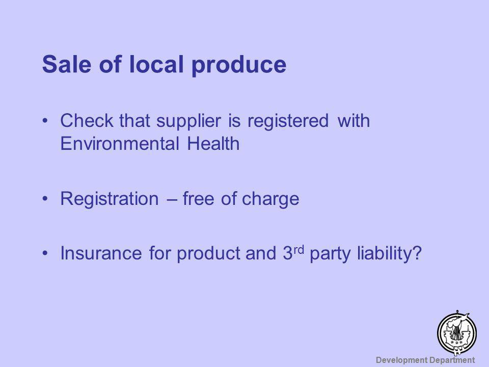 Sale of local produce Check that supplier is registered with Environmental Health. Registration – free of charge.