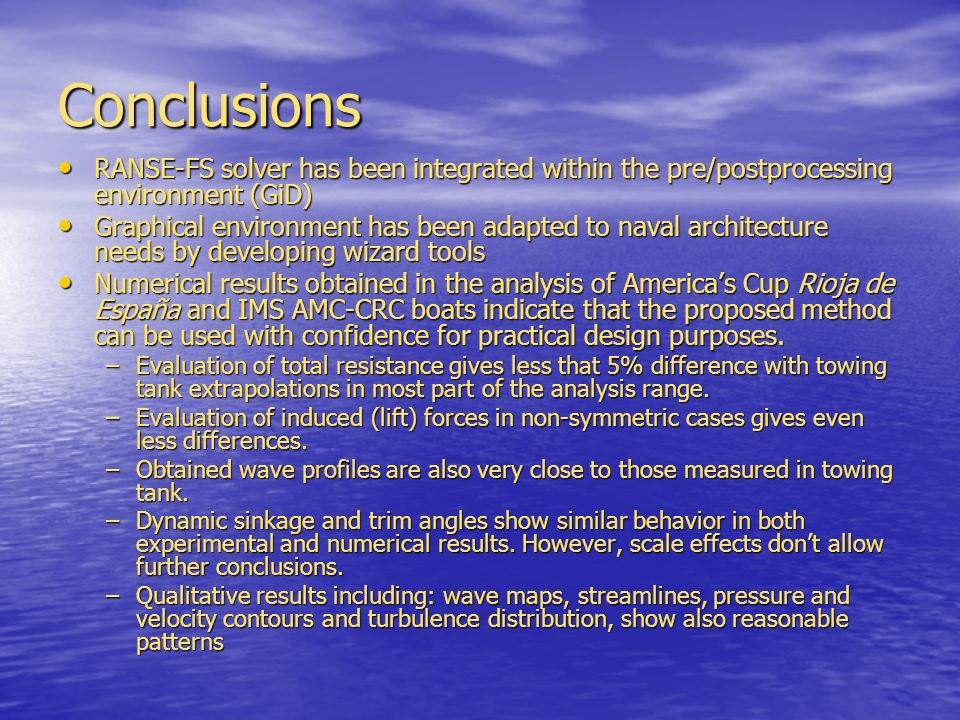 Conclusions RANSE-FS solver has been integrated within the pre/postprocessing environment (GiD)