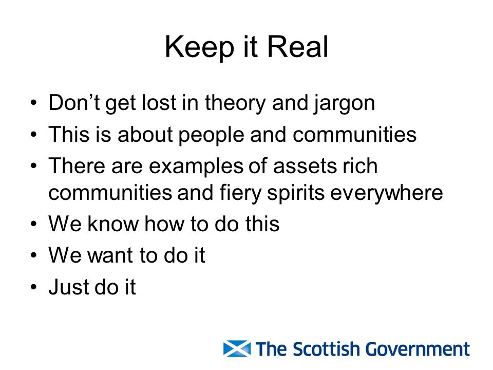 Keep it Real Don't get lost in theory and jargon