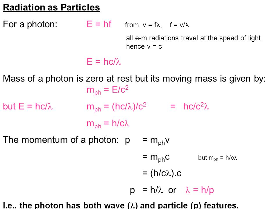 Radiation as Particles For a photon: E = hf from v = f, f = v/