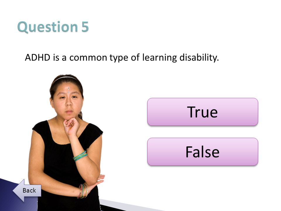 True False Question 5 ADHD is a common type of learning disability.
