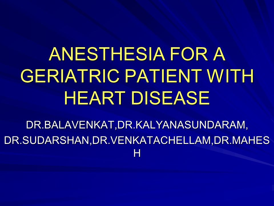 ANESTHESIA FOR A GERIATRIC PATIENT WITH HEART DISEASE