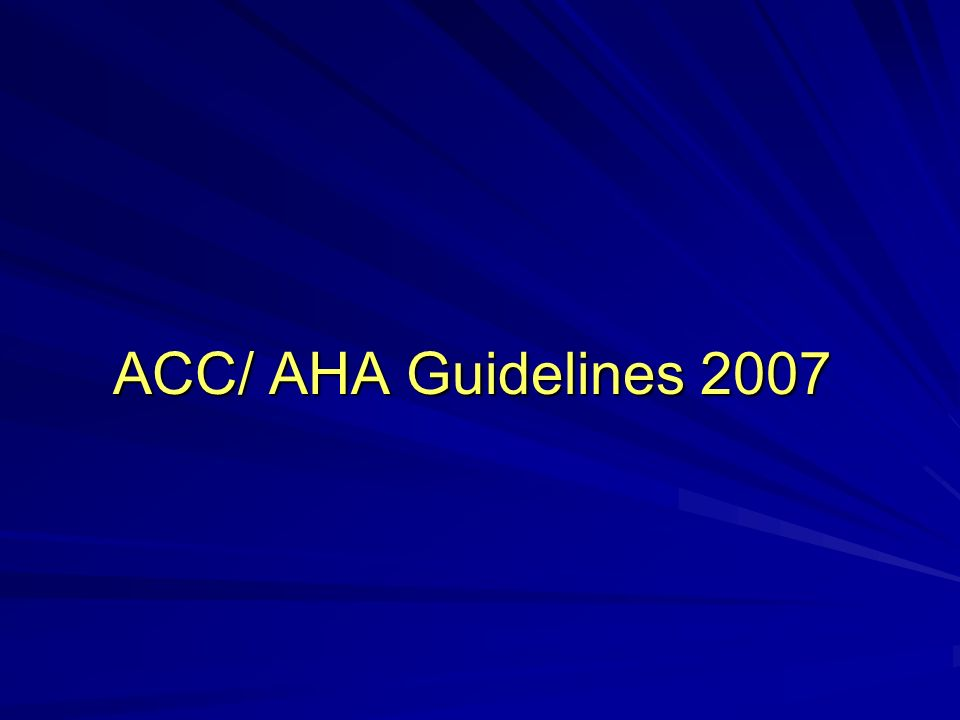 ACC/ AHA Guidelines 2007