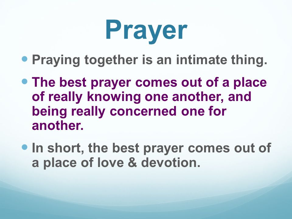 Prayer Praying together is an intimate thing.