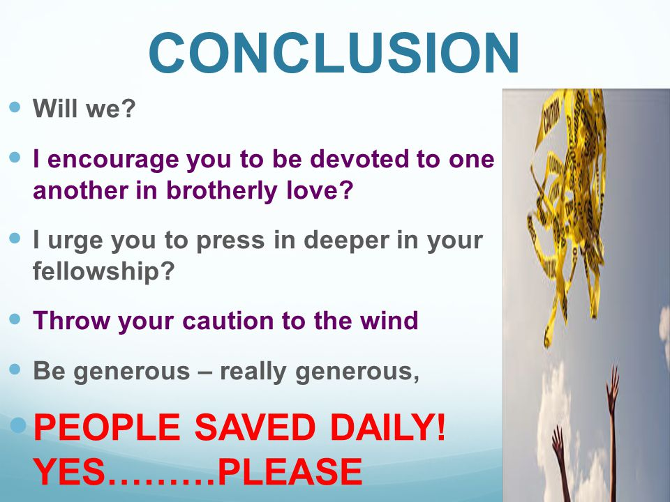 CONCLUSION PEOPLE SAVED DAILY! YES………PLEASE Will we
