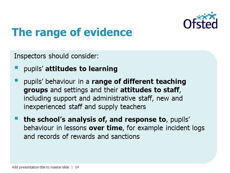 The range of evidence Inspectors should consider: