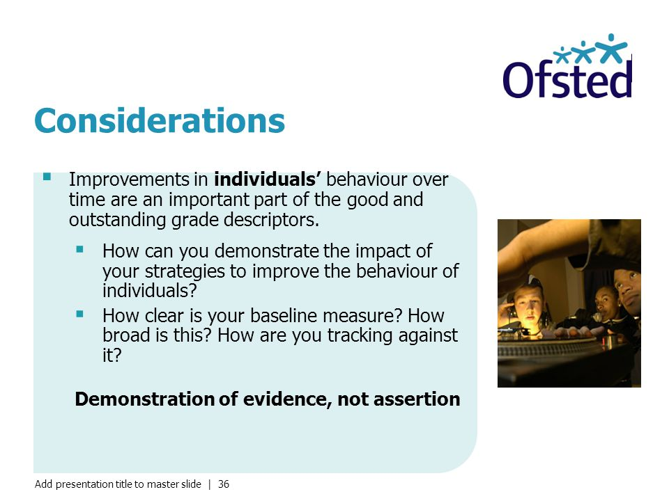 Considerations Improvements in individuals' behaviour over time are an important part of the good and outstanding grade descriptors.