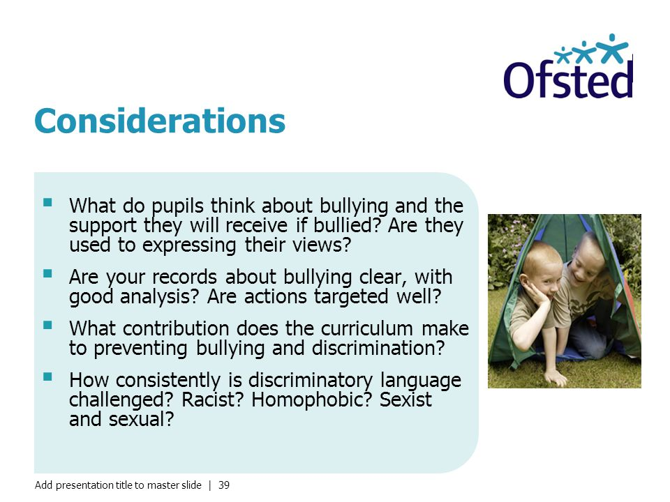 Considerations What do pupils think about bullying and the support they will receive if bullied Are they used to expressing their views