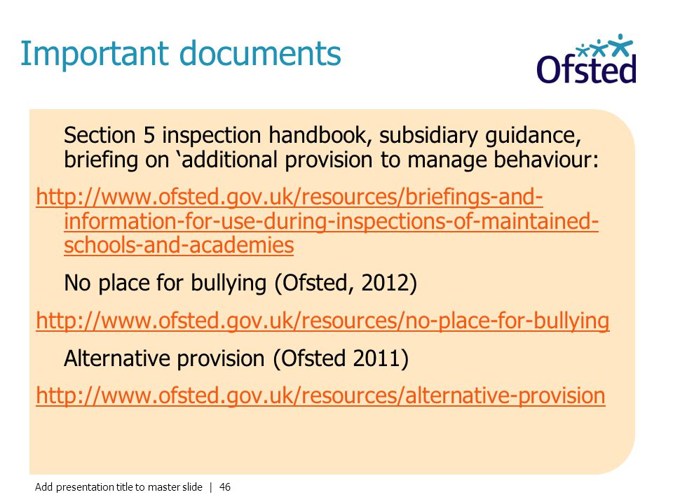 Important documents Section 5 inspection handbook, subsidiary guidance, briefing on 'additional provision to manage behaviour: