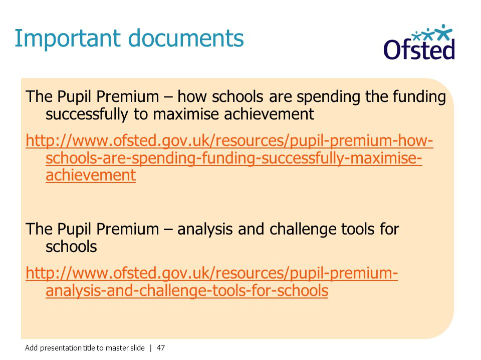 Important documents The Pupil Premium – how schools are spending the funding successfully to maximise achievement.