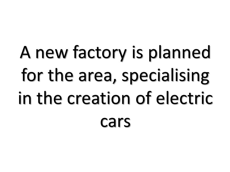 A new factory is planned for the area, specialising in the creation of electric cars