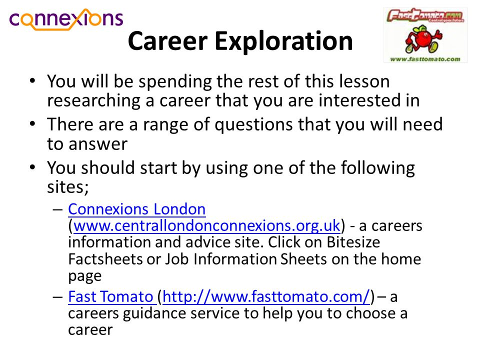 Career Exploration You will be spending the rest of this lesson researching a career that you are interested in.