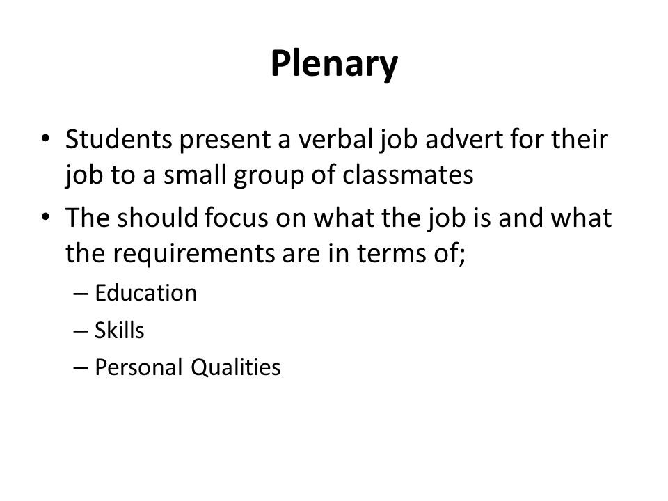Plenary Students present a verbal job advert for their job to a small group of classmates.