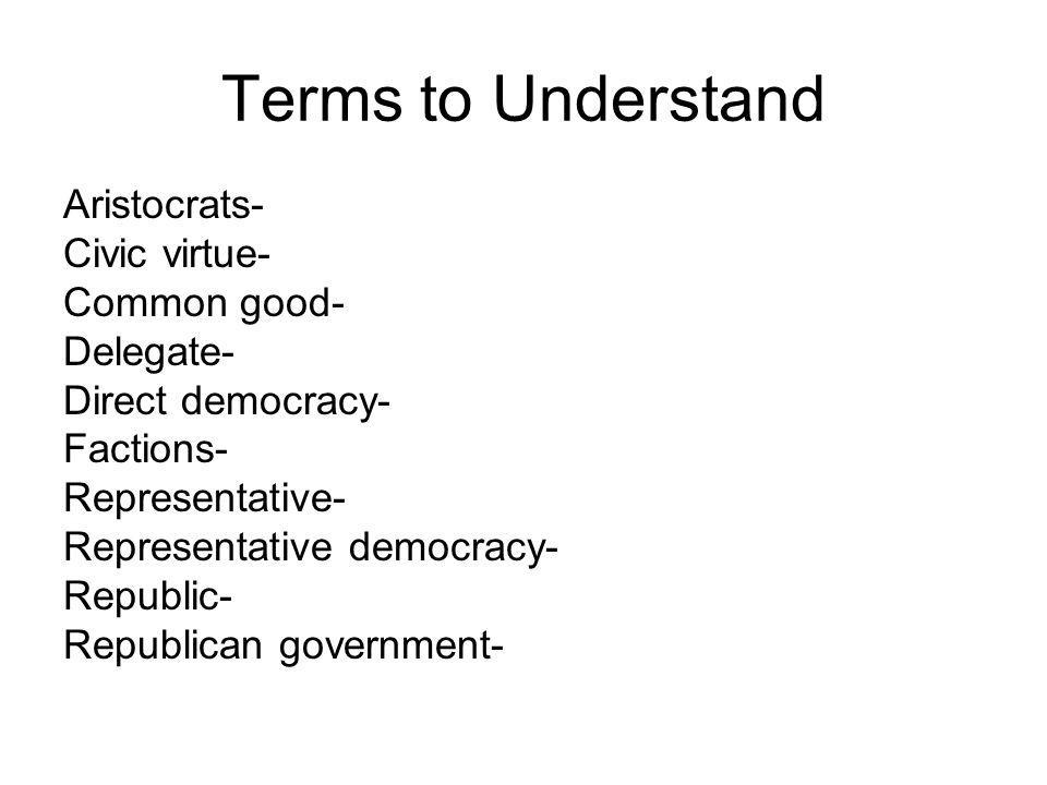 Terms to Understand Aristocrats- Civic virtue- Common good- Delegate-