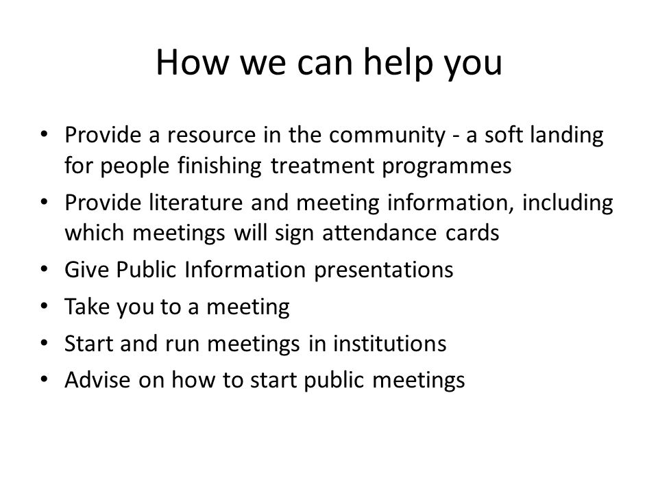 How we can help you Provide a resource in the community - a soft landing for people finishing treatment programmes.