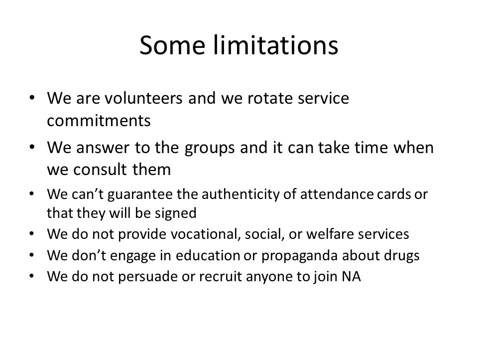 Some limitations We are volunteers and we rotate service commitments