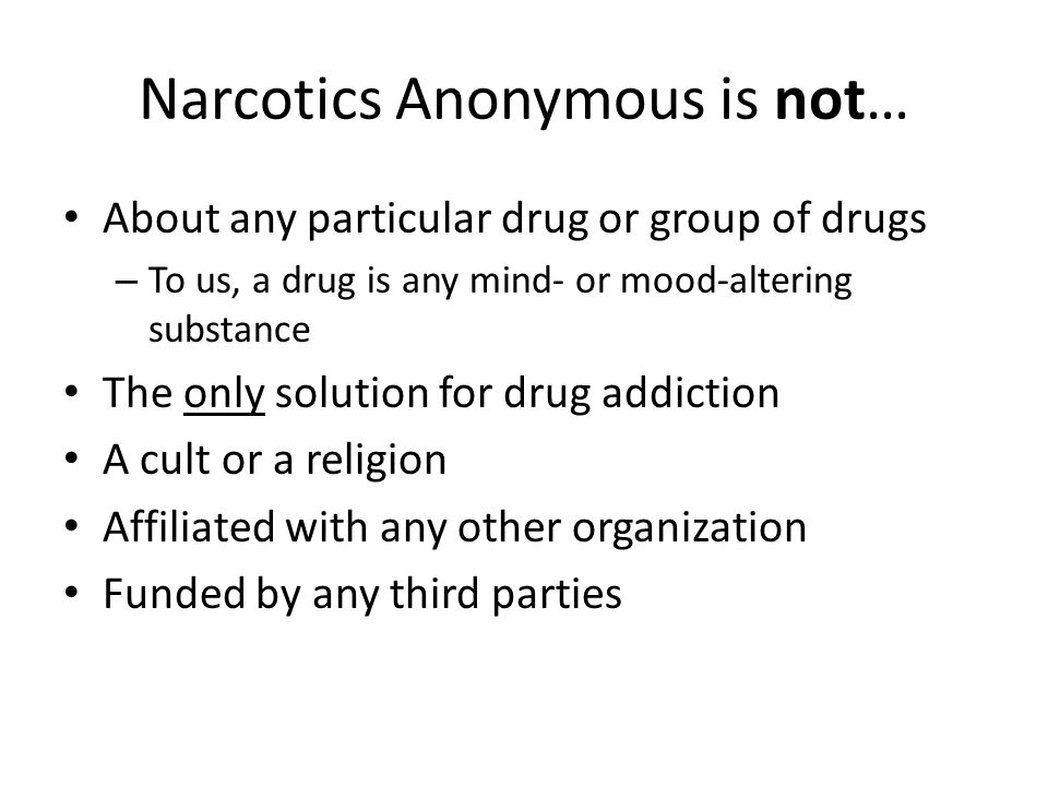 Narcotics Anonymous is not…