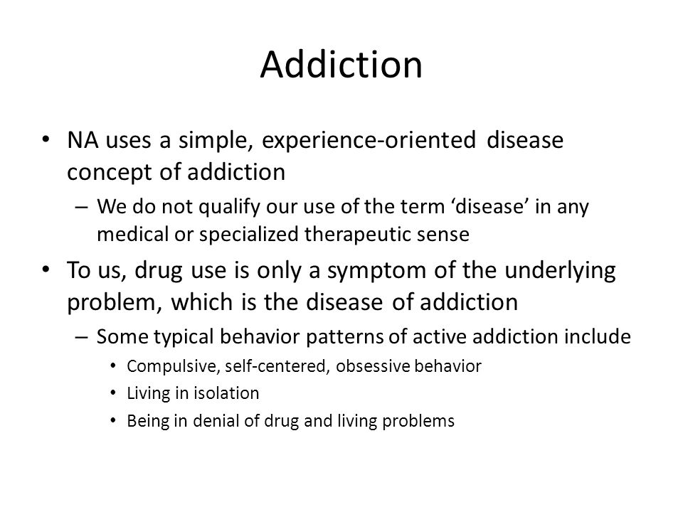 Addiction NA uses a simple, experience-oriented disease concept of addiction.