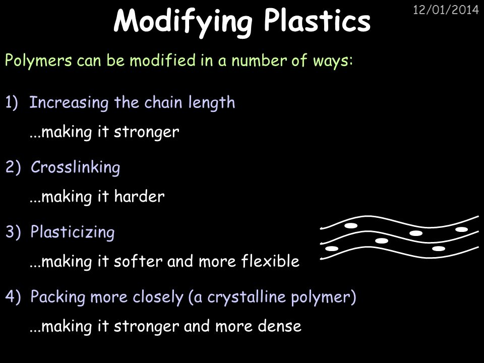 Modifying Plastics Polymers can be modified in a number of ways:
