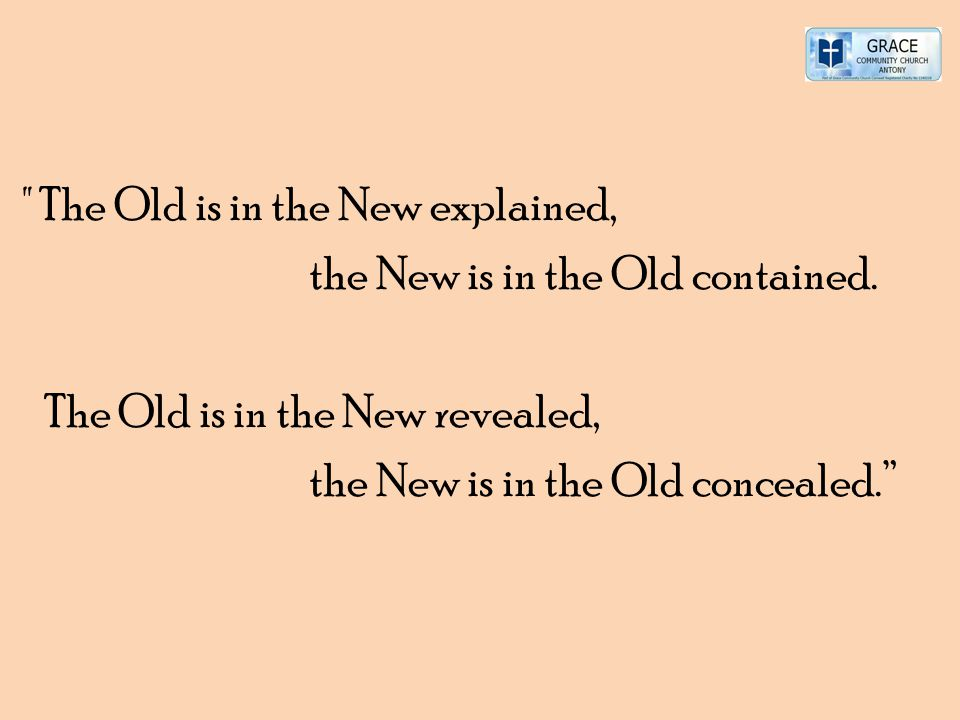 The Old is in the New explained, the New is in the Old contained