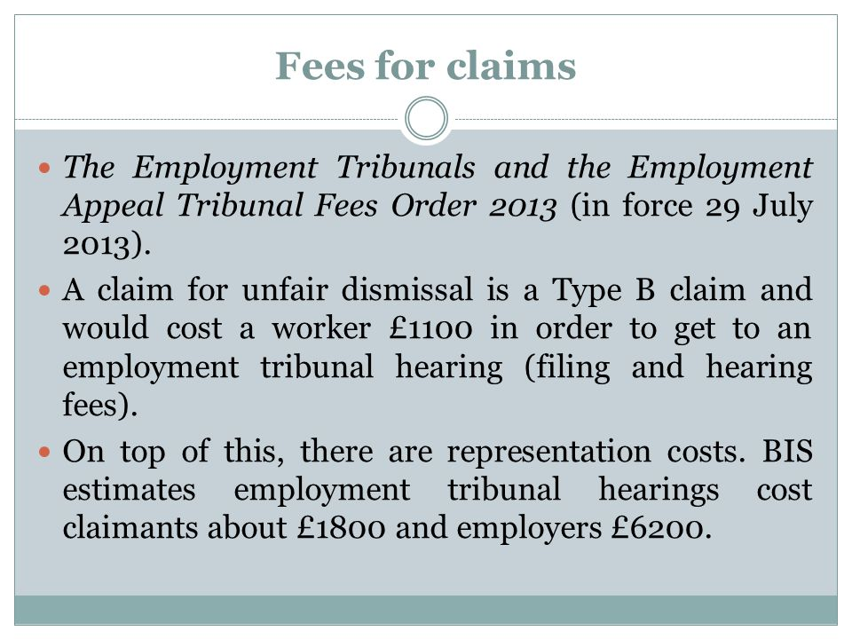 Fees for claims The Employment Tribunals and the Employment Appeal Tribunal Fees Order 2013 (in force 29 July 2013).