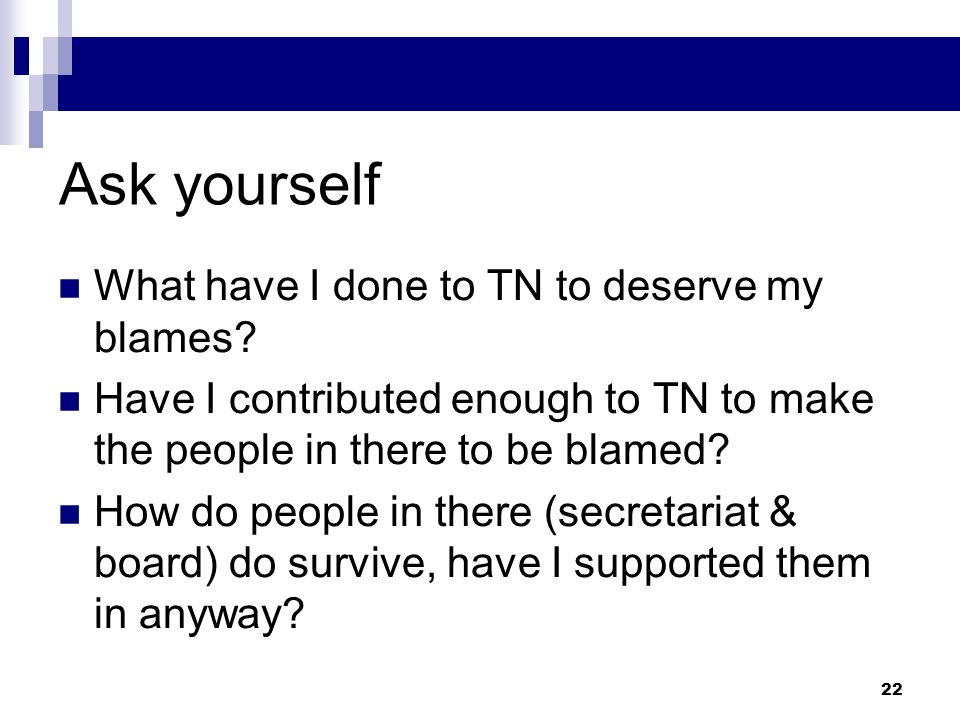 Ask yourself What have I done to TN to deserve my blames