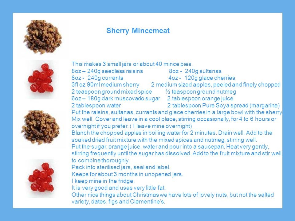 Sherry Mincemeat This makes 3 small jars or about 40 mince pies.