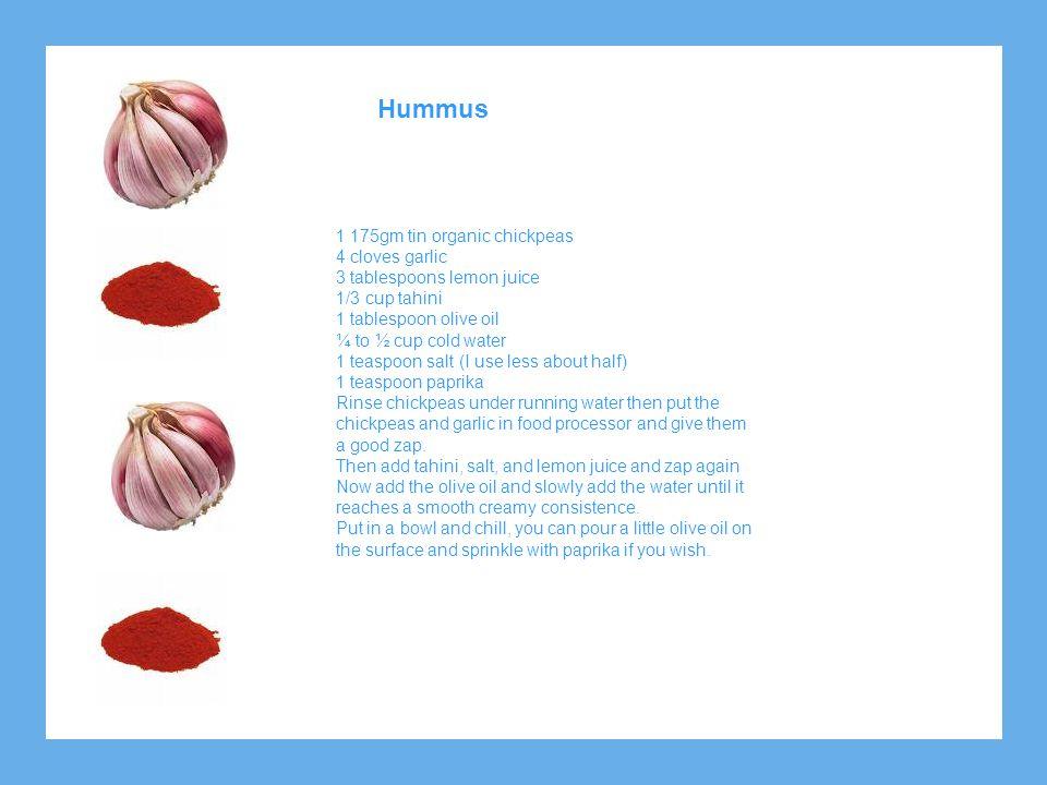Hummus 1 175gm tin organic chickpeas 4 cloves garlic