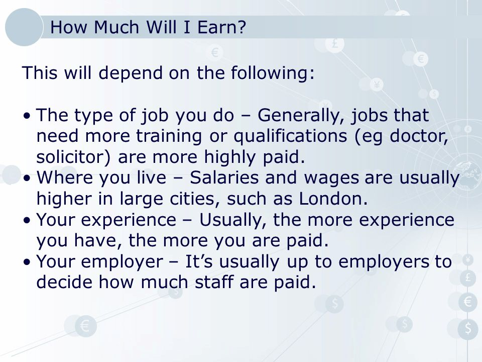 How Much Will I Earn This will depend on the following: