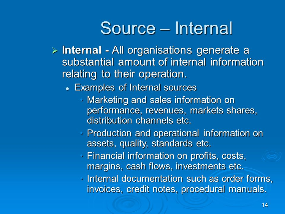 Source – Internal Internal - All organisations generate a substantial amount of internal information relating to their operation.