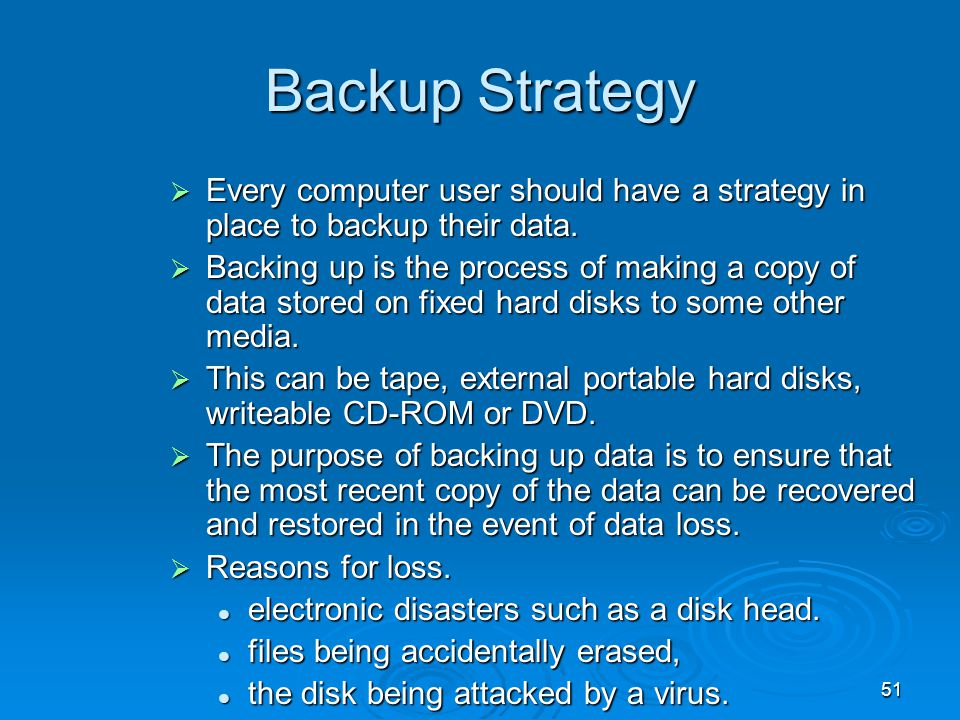Backup Strategy Every computer user should have a strategy in place to backup their data.