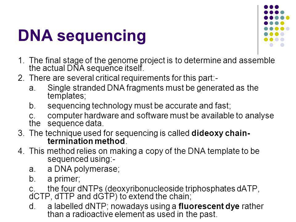 DNA sequencing 1. The final stage of the genome project is to determine and assemble the actual DNA sequence itself.